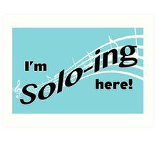 I'm Solo-ing Here! Art Print