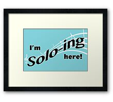 I'm Solo-ing Here! Framed Print