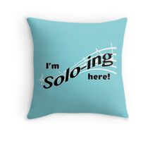 I'm Solo-ing Here! Throw Pillow