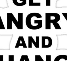 Get Angry and Change the World Sticker