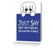 Just Shy, not Antisocial Greeting Card