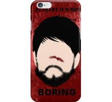 At least it's not Boring iPhone Case/Skin