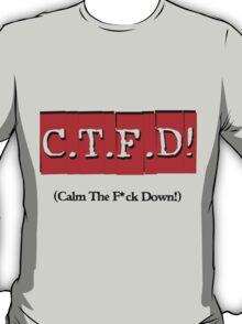 CTFD! (Calm the f*ck down!) T-Shirt
