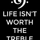 Life isn't worth the Treble (White) by theshirtshops