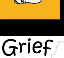 Grief isn't good.... Sticker