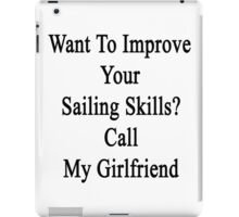 Want To Improve Your Sailing Skills? Call My Girlfriend  iPad Case/Skin