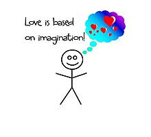 Love is based on imagination........ Photographic Print