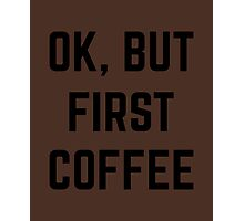 Ok, But First Coffee Photographic Print