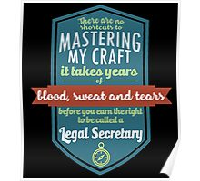 """""""There are no shortcuts to Mastering My Craft, it takes years of blood, sweat and tears before you earn the right to be called a Legal Secretary"""" Collection #450140 Poster"""