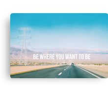 Be where you want to be road trip Canvas Print
