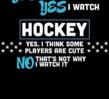 yes i'm a girl yes i watch hocket yes i think some players are cute no that's not why i watch it  by teeshoppy
