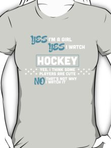 yes i'm a girl yes i watch hocket yes i think some players are cute no that's not why i watch it  T-Shirt