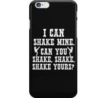 I CAN SHAKE MINE. CAN YOU SHAKE,SHAKE,SHAKE YOURS? (WHITE) iPhone Case/Skin
