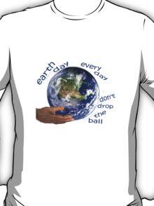 Earth - don't drop the ball T-Shirt