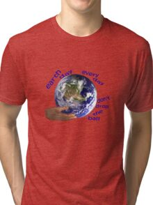 Earth - don't drop the ball Tri-blend T-Shirt