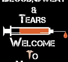 BLOOD & SWEAT TEARS TO WELCOME NURSING by tdesignz