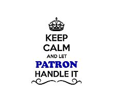 Keep Calm and Let PATRON Handle it Photographic Print
