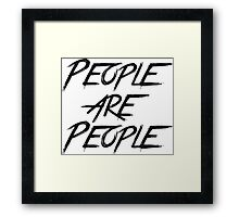 PEOPLE ARE PEOPLE Framed Print