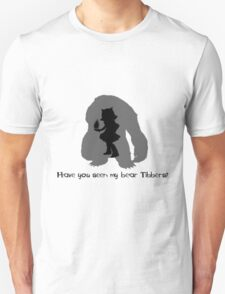 Annie & Tibbers - Have you seen my bear tibbers? Unisex T-Shirt