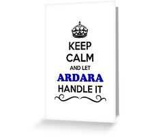Keep Calm and Let ARDARA Handle it Greeting Card