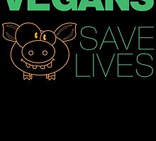 VEGANS SAVE LIVES by BADASSTEES