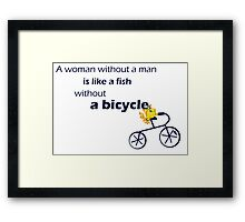 A woman without a man is like a fish without a bicycle Framed Print