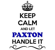 Keep Calm and Let PAXTON Handle it by gregwelch