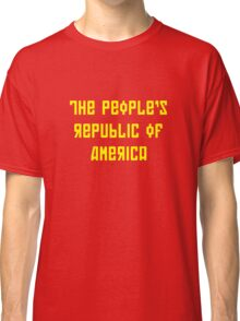 The People's Republic of America (yellow letters) Classic T-Shirt