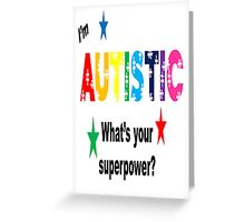 I'm Autistic What's Your Superpower? Greeting Card