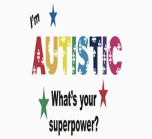 I'm Autistic What's Your Superpower? T-Shirt