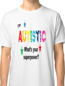 I'm Autistic What's Your Superpower? Classic T-Shirt