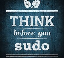 Think Before You Sudo by gaudy