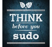 Think Before You Sudo Photographic Print