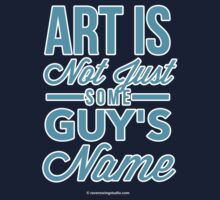 Art Is Not Just Some Guy's Name Kids Clothes