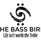 The Bass Bird: Life isn't worth the Treble (Black) by theshirtshops