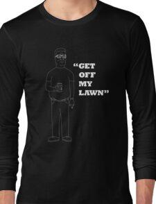 GET OFF MY LAWN hank hill spoof Long Sleeve T-Shirt