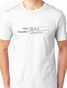 Race: Mutant. Occupation: Superhero Unisex T-Shirt