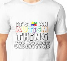 It's An Autism Thing You Wouldn't Understand Unisex T-Shirt