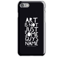 Art Is Not Just Some Guy's Name - Style 3 iPhone Case/Skin