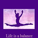 """The Gymnast """"Life is a balance"""" ~ Purple Version by Susan Werby"""