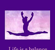 "The Gymnast ""Life is a balance"" ~ Purple Version by Susan Werby"