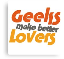 Geeks make better lovers Canvas Print