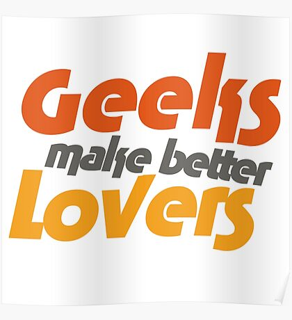 Geeks make better lovers Poster