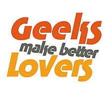 Geeks make better lovers Photographic Print
