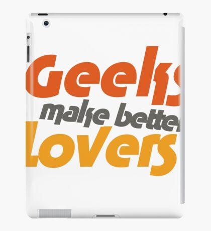 Geeks make better lovers iPad Case/Skin