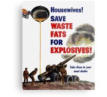 Housewives! Save Waste Fats For Explosives! Metal Print