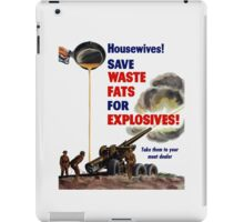Housewives! Save Waste Fats For Explosives! iPad Case/Skin