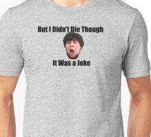 But I Didn't Die Though; It Was a Joke Unisex T-Shirt