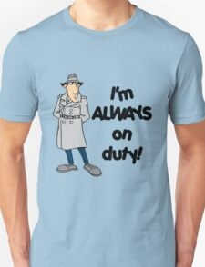 Inspector Gadget - I'm Always On Duty - Black Font Unisex T-Shirt