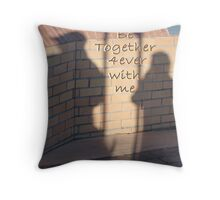 Be Together with me Forever Throw Pillow